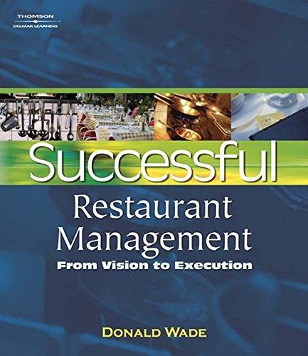 Successful Restaurant Management: From Vision to Execution: Donald Wade