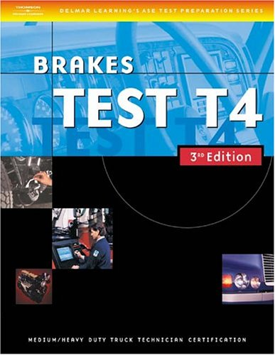 9781401820343: ASE Medium/Heavy Duty Truck Test Prep Manuals, 3E T4: Brakes (DELMAR LEARNING'S ASE TEST PREP SERIES)