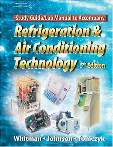Refrigeration and Air Conditioning Technology: Study Guide/Lab Manual. 5th Edition (1401837662) by Bill Whitman; Bill Johnson; John Tomczyck