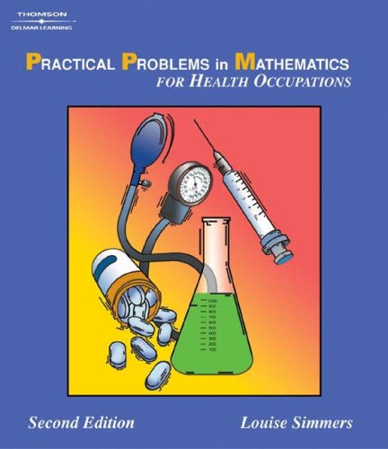 Practical Problems In Mathematics For Health Occupations: Practical Problems In Mathematics For Health Occupations Instructor's Guide (1401840035) by Simmers, Louise