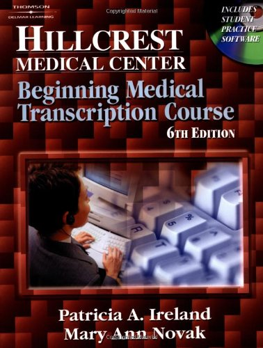 Hillcrest Medical Center: Beginning Medical Transcription Course; 6/E