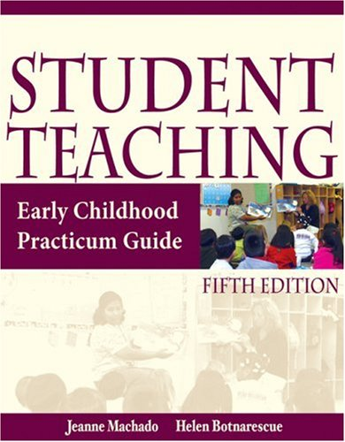 Student Teaching: Early Childhood Practicum Guide: Jeanne M. Machado,