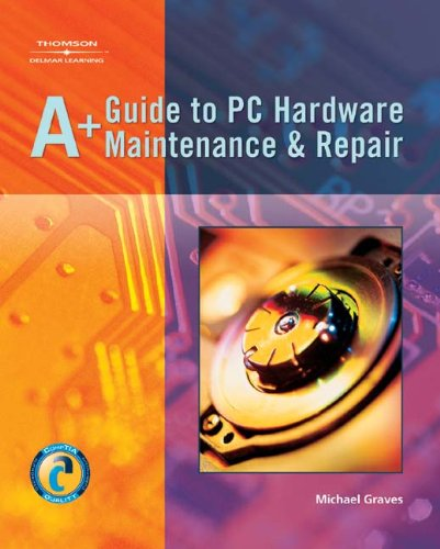 9781401852306: A+ Guide to PC Hardware Maintenance & Repair