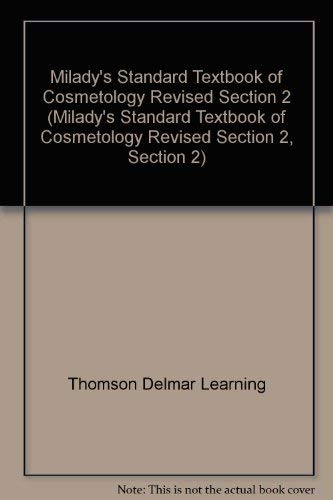 Milady's Standard Textbook of Cosmetology Revised Section: Thomson Delmar Learning