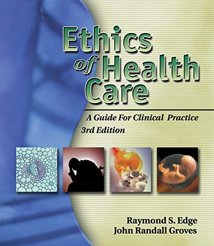 Ethics of Health Care: A Guide for Clinical Practice 3rd Edition: Raymond S. Edge (Author), John ...