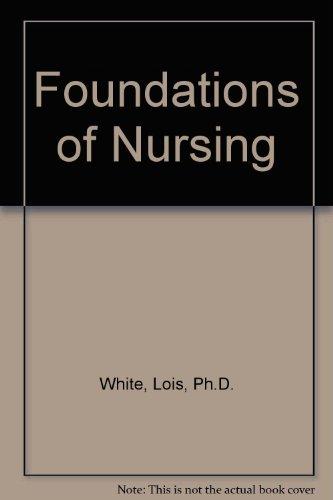Foundations of Nursing: Lois, Ph.D. White,