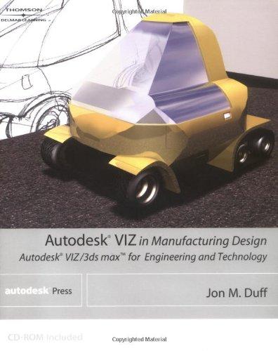 Autodesk VIZ in Manufacturing Design : Autodesk: John M. Duff