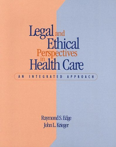 Legal and Ethical Perspectives in Health Care: An Integrated Approach [With CDROM]: Edge, Raymond S...