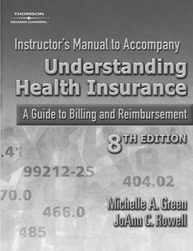 Instructor's Manual To Accompany Understanding Health Insurance: A Guide To Billing And Reimbursement (1401896405) by Michelle A. Green; JoAnne C. Rowell