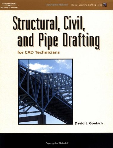 Structural, Civil and Pipe Drafting for CAD technicians (Delmar Learning Drafting Series): David L....