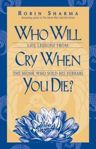 9781401900120: Who Will Cry When You Die?: Life Lessons from the Monk Who Sold His Ferrari