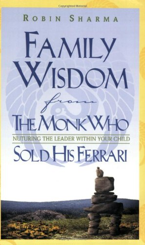 FAMILY WISDOM FROM THE MONK WHO SOLD HIS