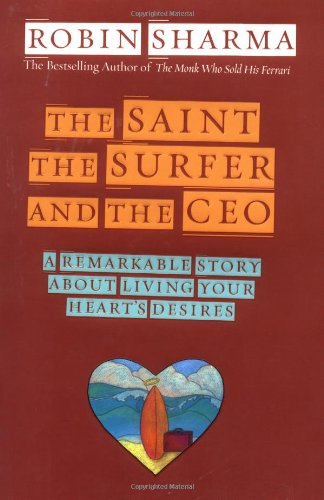 9781401900168: The Saint, the Surfer, and the CEO: A Remarkable Story About Living Your Hearts Desires