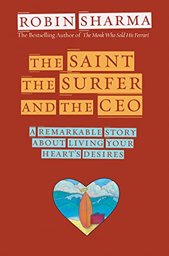 9781401900595: The Saint, the Surfer, and the CEO: A Remarkable Story about Living Your Heart's Desires