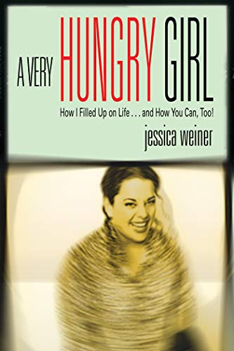 9781401902230: A Very Hungry Girl: How I Filled Up on Life...and How You Can, Too!