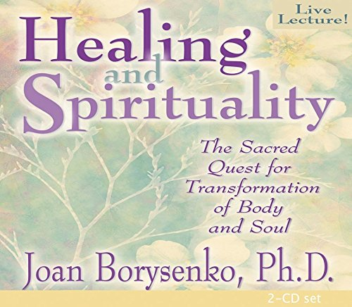 Healing and Spirituality: The Sacred Quest for Transformation of Body and Soul (Compact Disc): Joan...