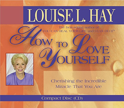 How to Love Yourself : Cherishing the: Hay, Louise L.
