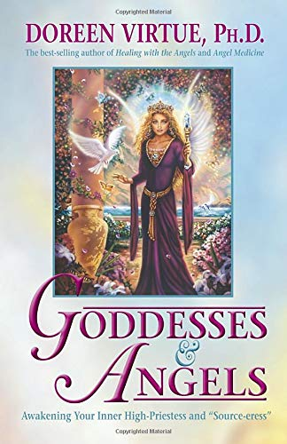 Goddesses And Angels: Awakening Your Inner High Priestess And Source-eress