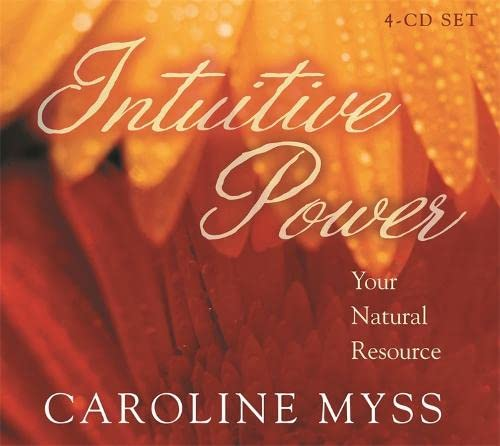 Intuitive Power: Your Natural Resource: Caroline Myss