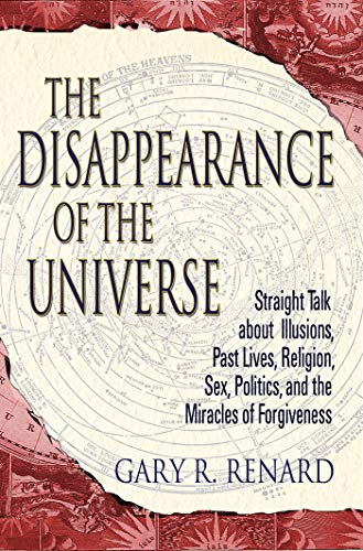 9781401905668: The Disappearance of the Universe: Straight Talk about Illusions, Past Lives, Religion, Sex, Politics, and the Miracles of Forgiveness: Straight Talk ... Sex, Politics and the Miracles of Forgiveness
