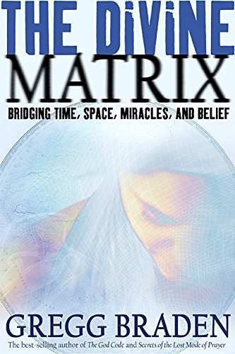 9781401905705: The Divine Matrix: Briding Time, Space, Miracles, And Belief