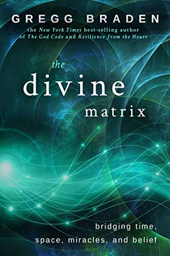 DIVINE MATRIX bridging time, space, miracles, and belief