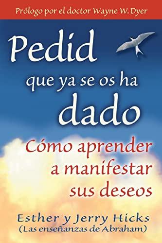 9781401906917: Pedid Que YA Se OS Ha Dado: Como Aprender A Manifestar Sus Deseos = Ask and It Is Given