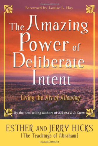 The Amazing Power of Deliberate Intent: Living: Hicks, Esther, Hicks,