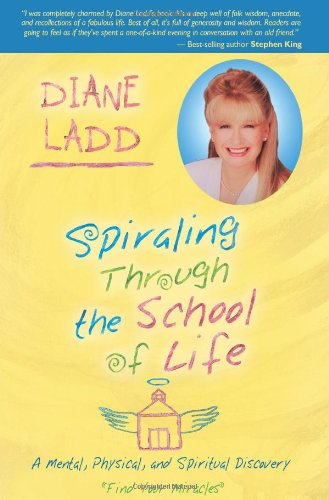 Spiraling Through The School Of Life: A Mental, Physical, and Spiritual Discovery: Ladd, Diane