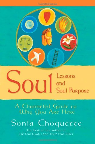 9781401907884: Soul Lessons and Soul Purpose: A Channeled Guide to Why You Are Here