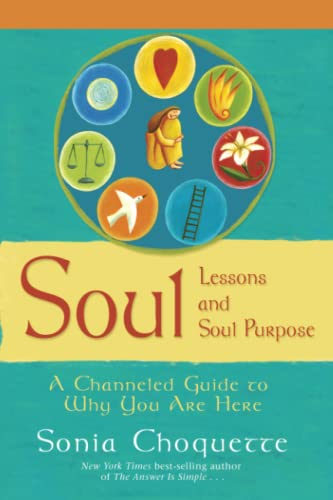 9781401907891: Soul Lessons and Soul Purpose: A Channeled Guide to Why You Are Here
