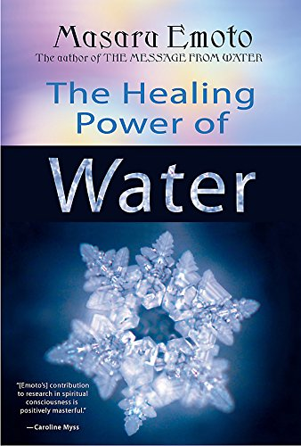 The Healing Power of Water: Emoto, Masaru