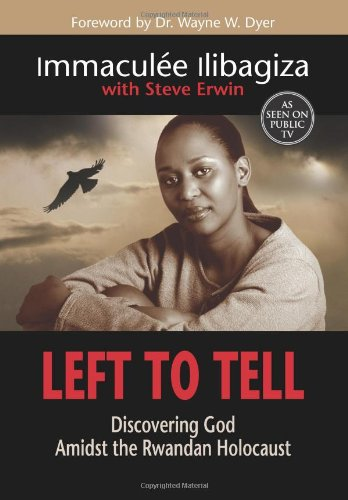 Left to Tell: Discovering God Amidst the Rwandan Holocaust: Ilibagiza, Immaculee;Erwin, Steve