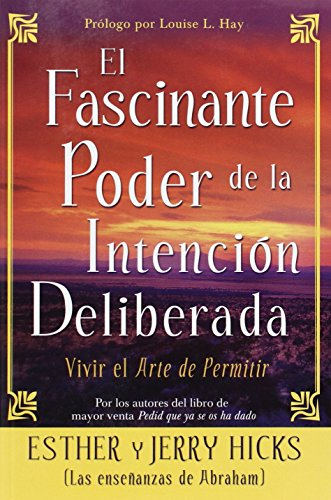 El Fascinante Poder De La Intencion Deliberada (Amazing Power of Deliberate Intent): Vivir el arte de permitir (Spanish Edition) (9781401911102) by Esther Hicks; Jerry Hicks