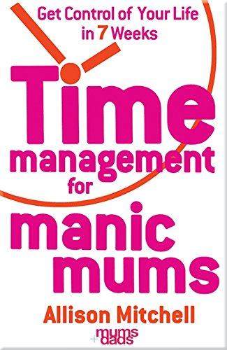 9781401911232: Time Management For Manic Mums: Get Control of Your Life in 7 Weeks