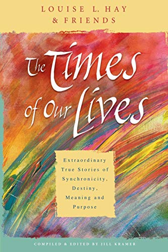 9781401911508: The Times of Our Lives: Extraordinary True Stories of Synchronicity, Destiny, Meaning, and Purpose