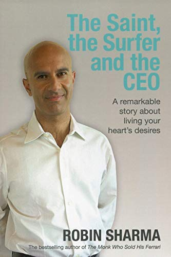 The Saint, the Surfer and the CEO: A Remarkable Story About Living Your Heart's Desires: ...