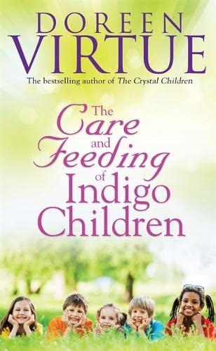 The Care and Feeding of Indigo Children: Doreen Virtue