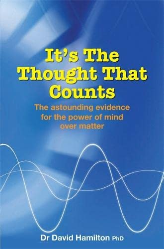 It's the Thought That Counts: The Astounding Evidence for the Power of Mind Over Matter (1401911684) by DAVID R. HAMILTON