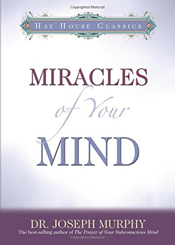 Miracles Of Your Mind (Hay House Classics): Murphy, Dr. Joseph