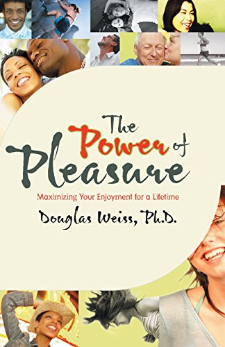 The Power of Pleasure: Maximizing Your Enjoyment: Weiss, Ph.D. Douglas