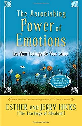 The Astonishing Power of Emotions: Hicks, Esther, Hicks,