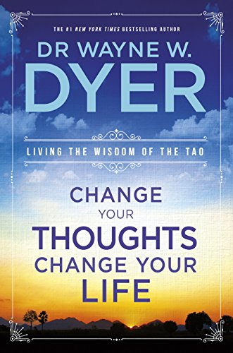 9781401915360: Change Your Thoughts, Change Your Life: Living The Wisdom Of The Tao