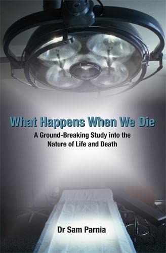 9781401915391: What Happens When We Die: A Ground-Breaking Study Into the Nature of Life and Death. Sam Parnia