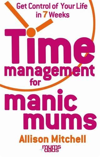 9781401915636: Time Management For Manic Mums: Get Control of Your Life in 7 Weeks