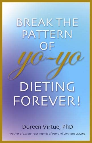 9781401915728: Break the Pattern of Yo-yo Dieting Forever: How To Heal And Stabilize Your Appetite And Weight