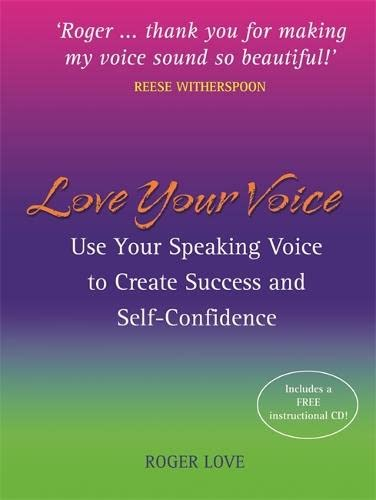 9781401916923: Love Your Voice: Use Your Speaking Voice to Create Success, Self-Confidence, and Star-Like Charisma!