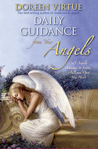 Daily Guidance from Your Angels: 365 Angelic Messages to Soothe, Heal, and Open Your Heart (...