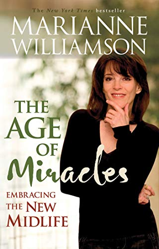 The Age of Miracles: Embracing the New Midlife: Williamson, Marianne