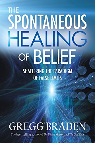 The Spontaneous Healing of Belief: Shattering the Paradigm of False Limits (4 CD Set): Gregg Braden